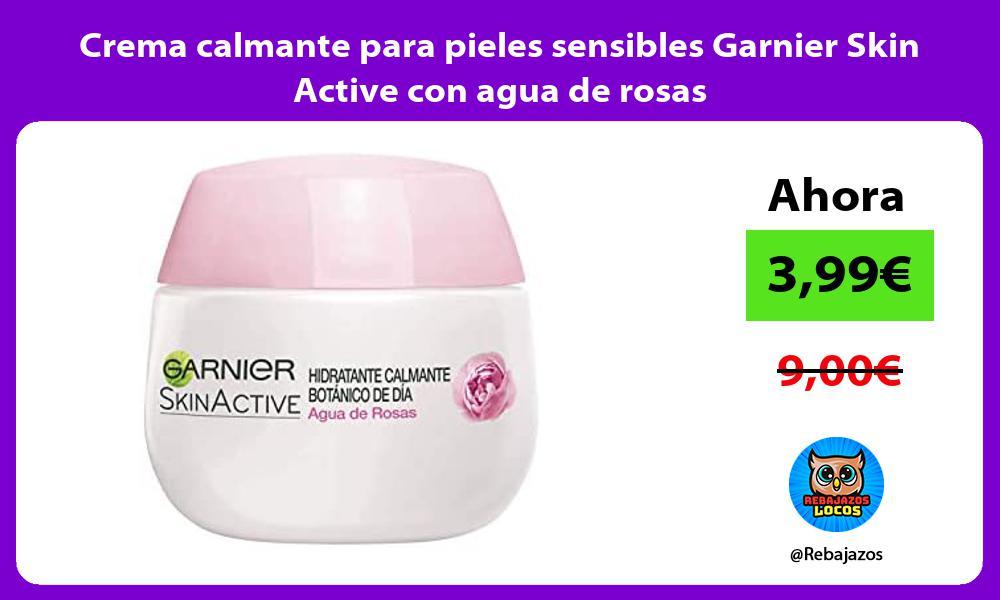 Crema calmante para pieles sensibles Garnier Skin Active con agua de rosas