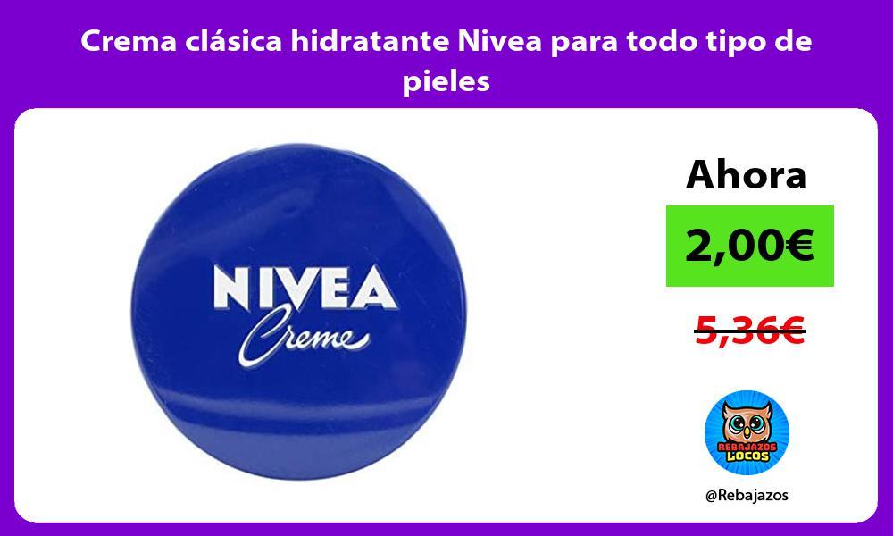Crema clasica hidratante Nivea para todo tipo de pieles