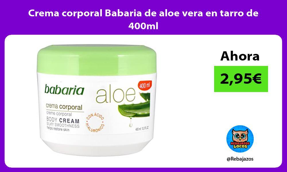 Crema corporal Babaria de aloe vera en tarro de 400ml