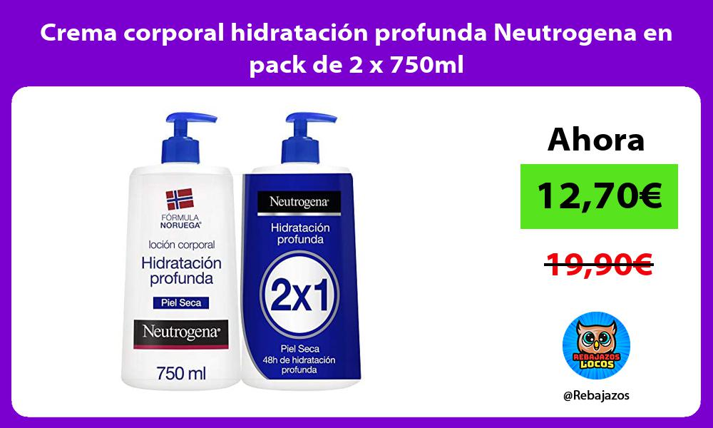 Crema corporal hidratacion profunda Neutrogena en pack de 2 x 750ml