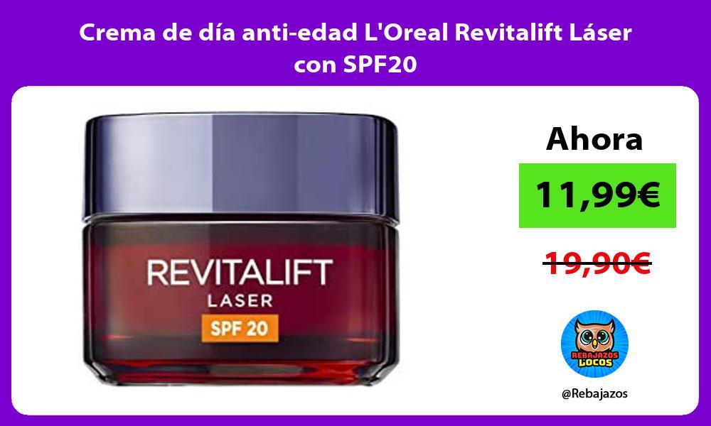 Crema de dia anti edad LOreal Revitalift Laser con SPF20