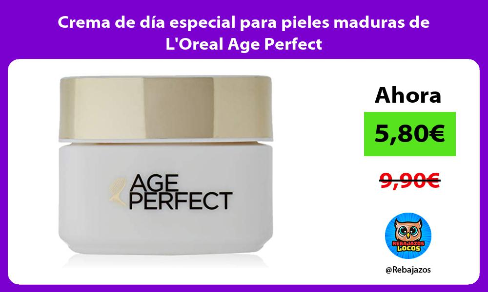 Crema de dia especial para pieles maduras de LOreal Age Perfect