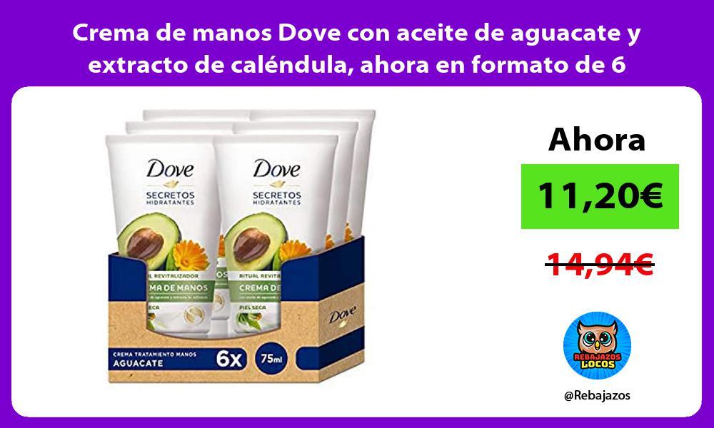 Crema de manos Dove con aceite de aguacate y extracto de calendula ahora en formato de 6 envases