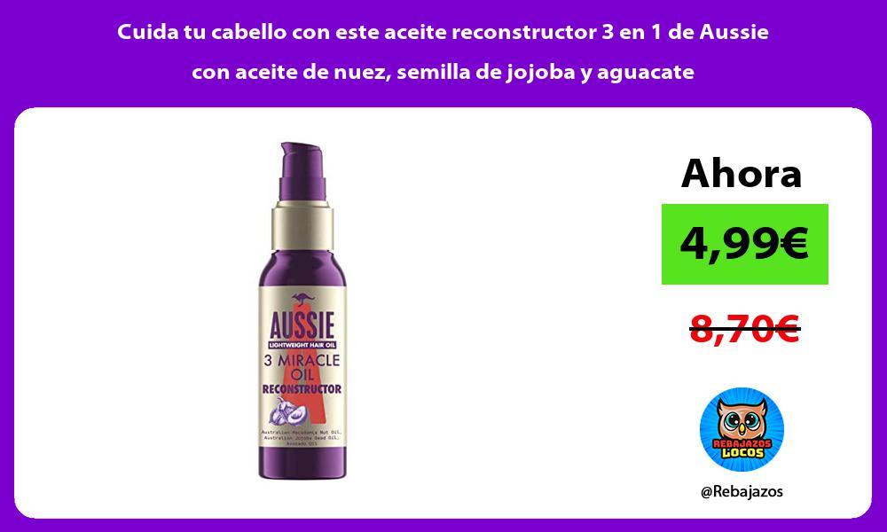 Cuida tu cabello con este aceite reconstructor 3 en 1 de Aussie con aceite de nuez semilla de jojoba y aguacate