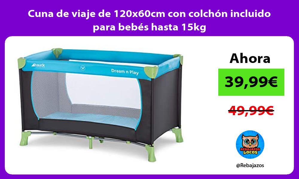 Cuna de viaje de 120x60cm con colchon incluido para bebes hasta 15kg