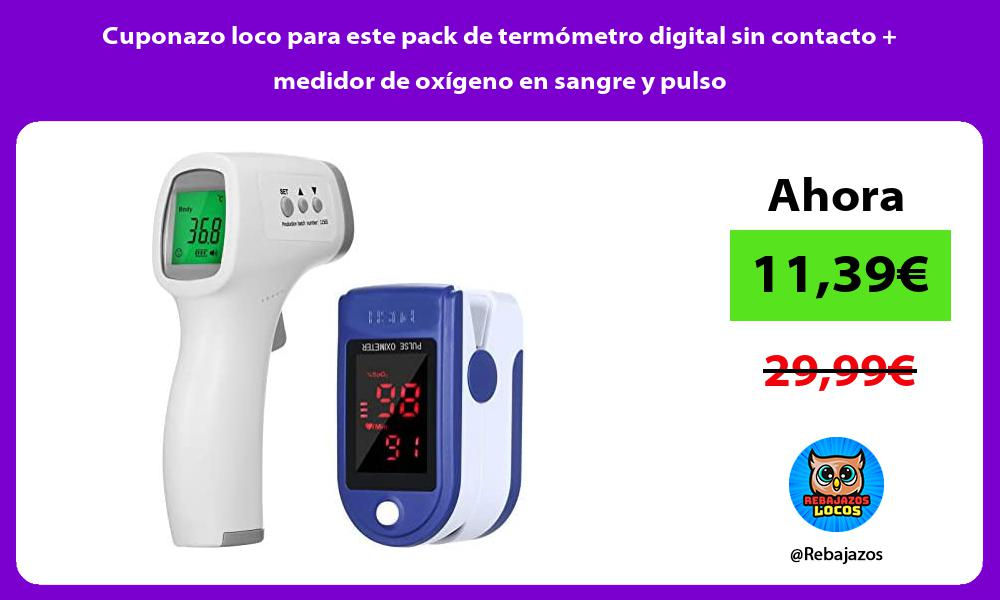 Cuponazo loco para este pack de termometro digital sin contacto medidor de oxigeno en sangre y pulso