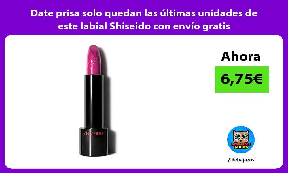 Date prisa solo quedan las ultimas unidades de este labial Shiseido con envio gratis