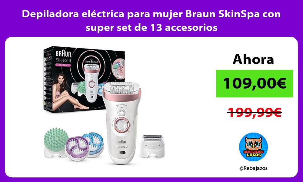 Depiladora electrica para mujer Braun SkinSpa con super set de 13 accesorios