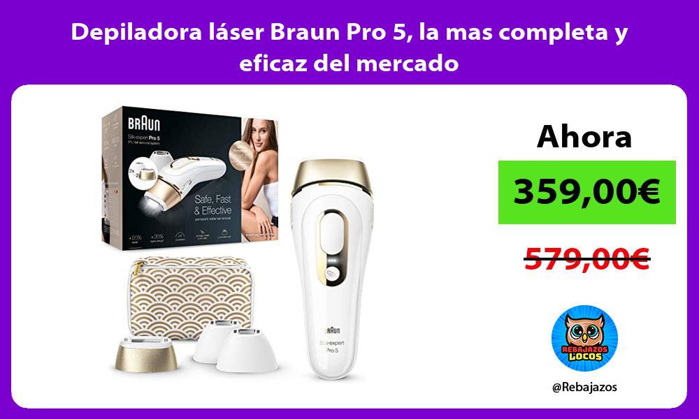 Depiladora laser Braun Pro 5 la mas completa y eficaz del mercado