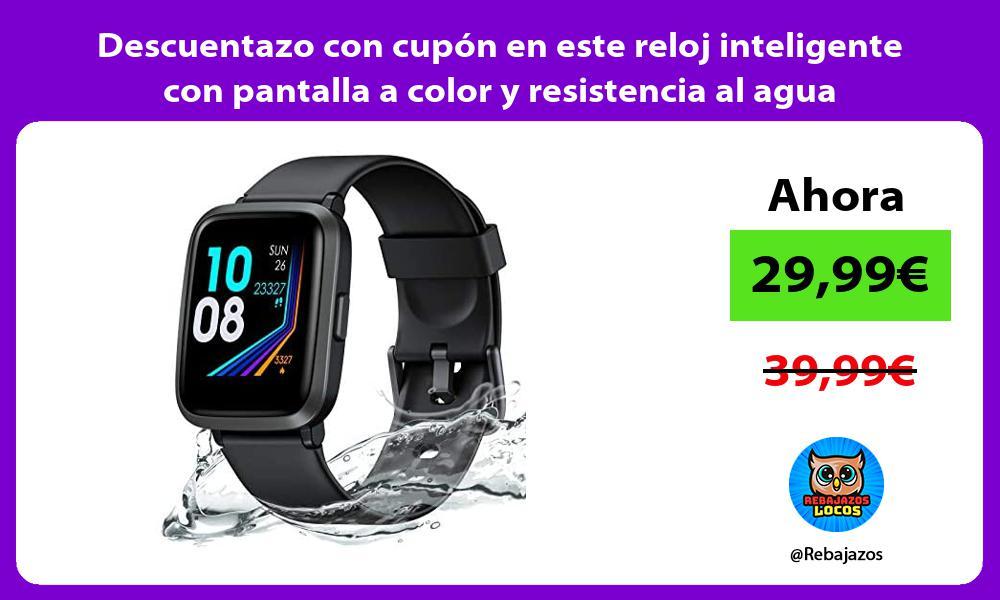 Descuentazo con cupon en este reloj inteligente con pantalla a color y resistencia al agua