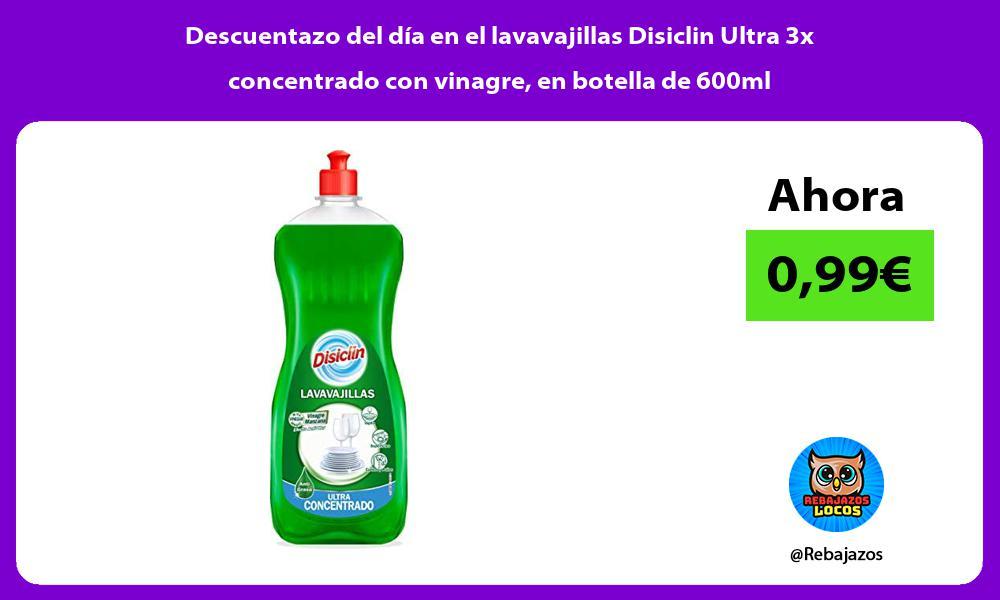 Descuentazo del dia en el lavavajillas Disiclin Ultra 3x concentrado con vinagre en botella de 600ml