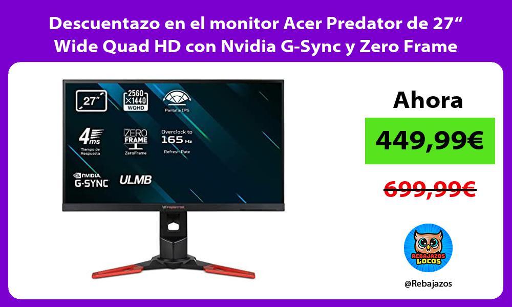 Descuentazo en el monitor Acer Predator de 27 Wide Quad HD con Nvidia G Sync y Zero Frame