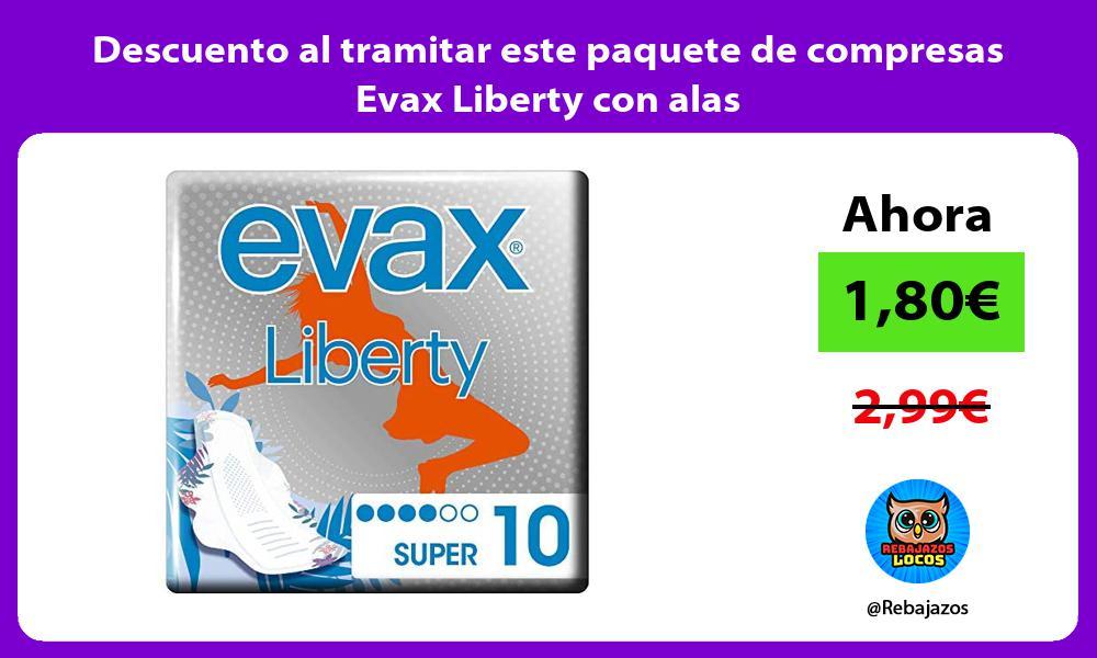 Descuento al tramitar este paquete de compresas Evax Liberty con alas