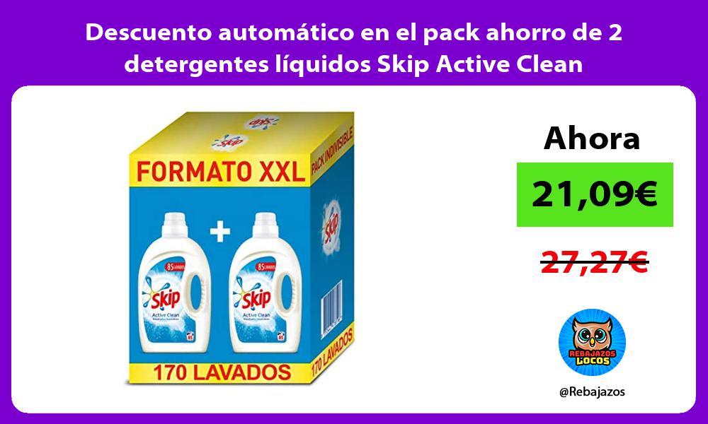 Descuento automatico en el pack ahorro de 2 detergentes liquidos Skip Active Clean