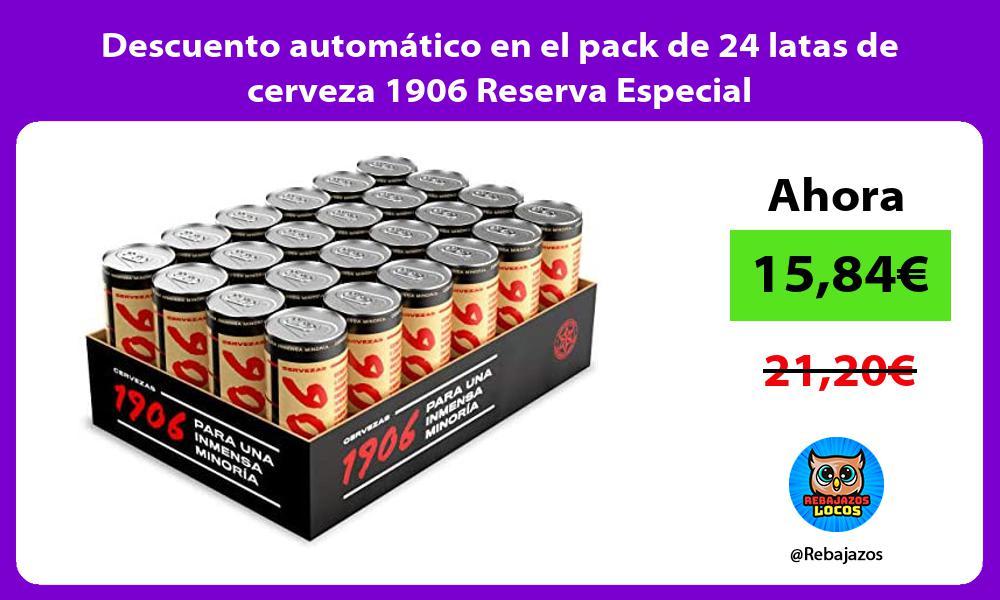 Descuento automatico en el pack de 24 latas de cerveza 1906 Reserva Especial