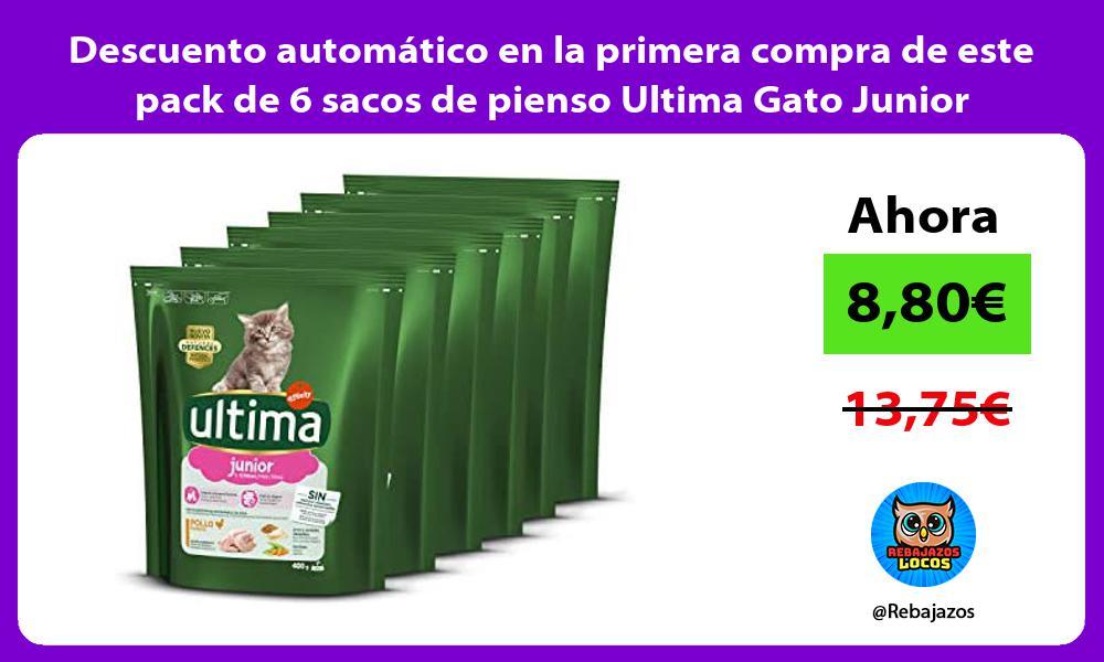 Descuento automatico en la primera compra de este pack de 6 sacos de pienso Ultima Gato Junior