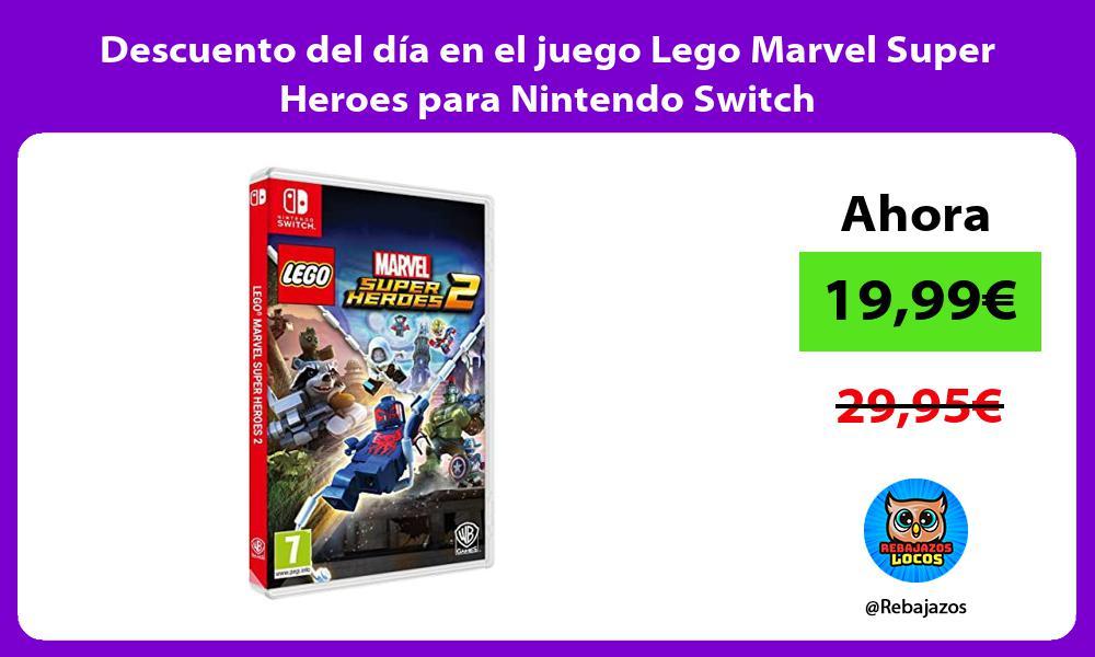 Descuento del dia en el juego Lego Marvel Super Heroes para Nintendo Switch