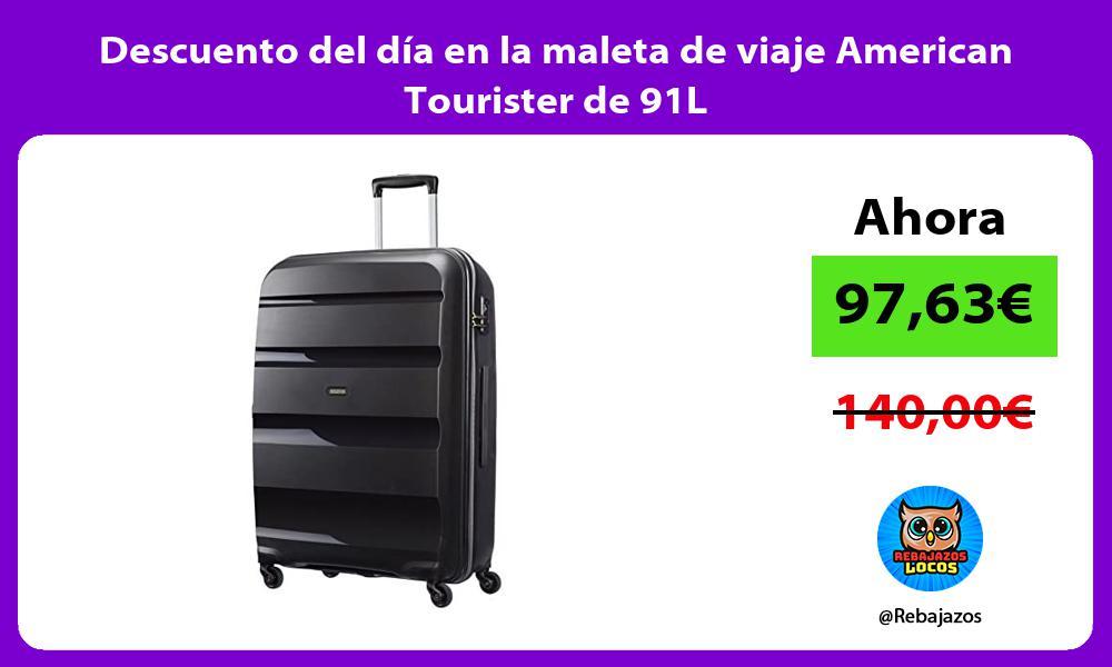 Descuento del dia en la maleta de viaje American Tourister de 91L