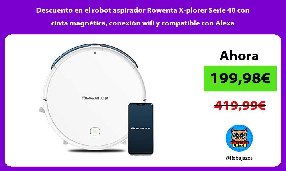 Descuento en el robot aspirador Rowenta X plorer Serie 40 con cinta magnetica conexion wifi y compatible con Alexa
