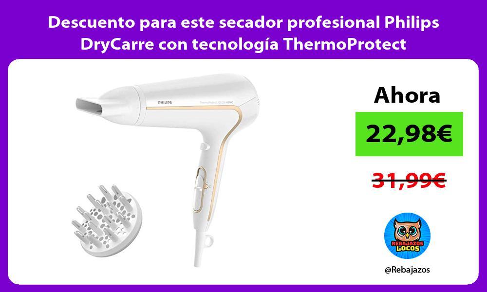 Descuento para este secador profesional Philips DryCarre con tecnologia ThermoProtect