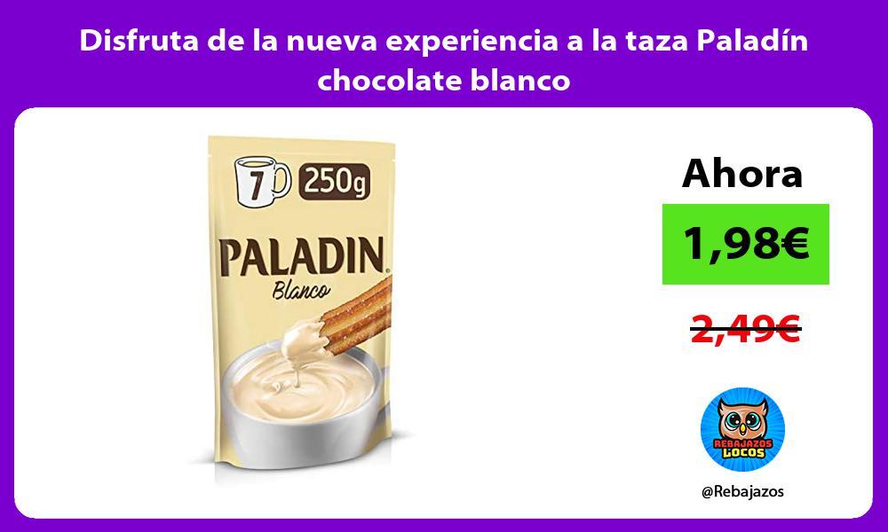 Disfruta de la nueva experiencia a la taza Paladin chocolate blanco