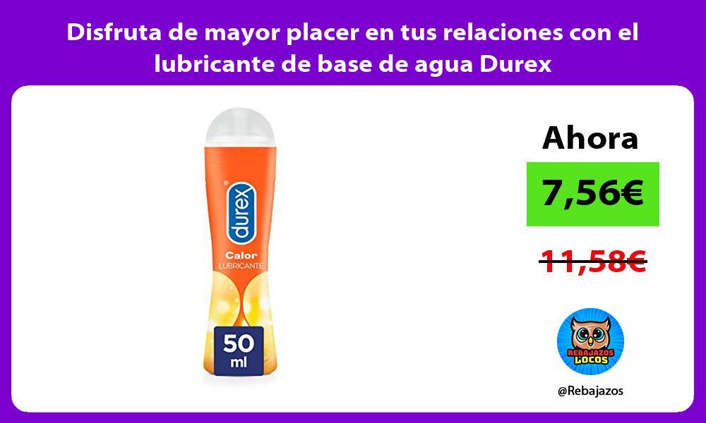 Disfruta de mayor placer en tus relaciones con el lubricante de base de agua Durex
