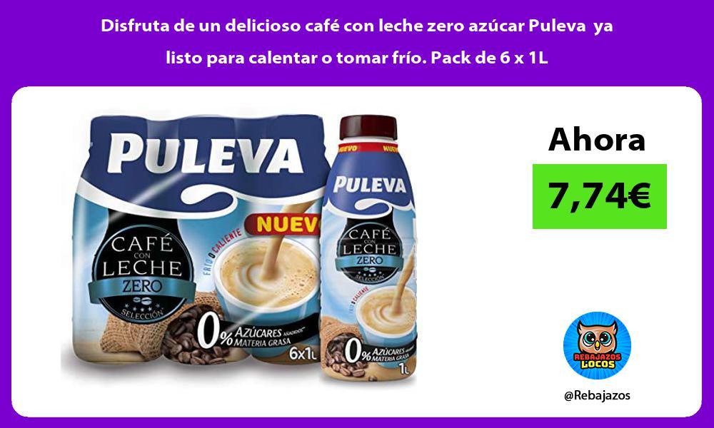 Disfruta de un delicioso cafe con leche zero azucar Puleva ya listo para calentar o tomar frio Pack de 6 x 1L
