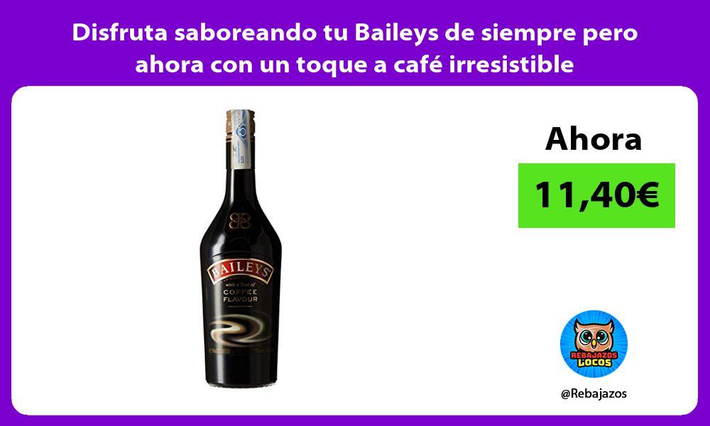 Disfruta saboreando tu Baileys de siempre pero ahora con un toque a cafe irresistible