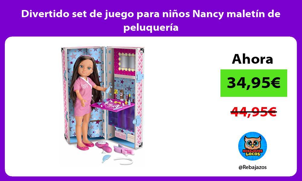 Divertido set de juego para ninos Nancy maletin de peluqueria
