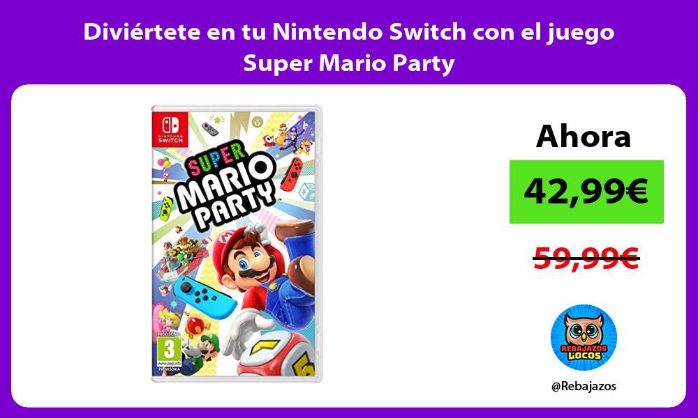 Diviertete en tu Nintendo Switch con el juego Super Mario Party