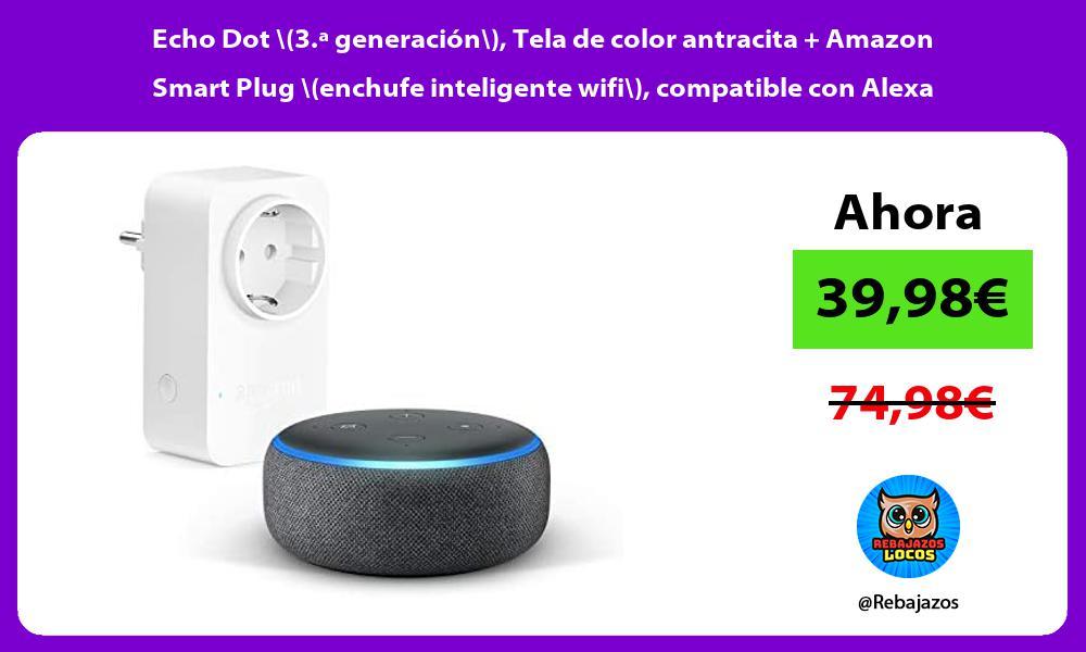 Echo Dot 3 a generacion Tela de color antracita Amazon Smart Plug enchufe inteligente wifi compatible con Alexa