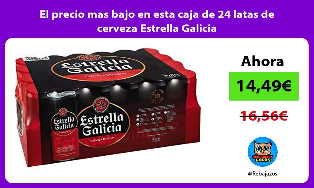 El precio mas bajo en esta caja de 24 latas de cerveza Estrella Galicia