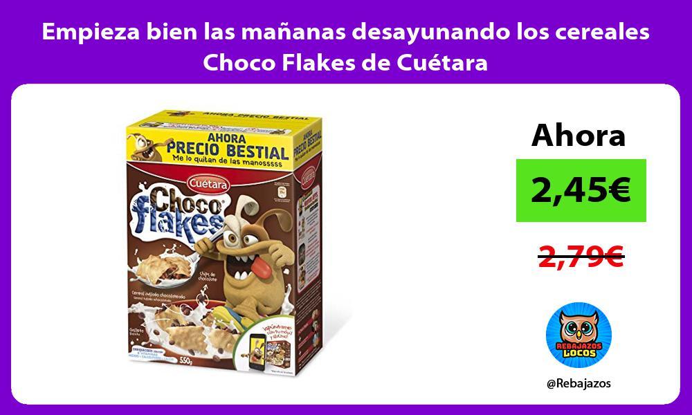 Empieza bien las mananas desayunando los cereales Choco Flakes de Cuetara