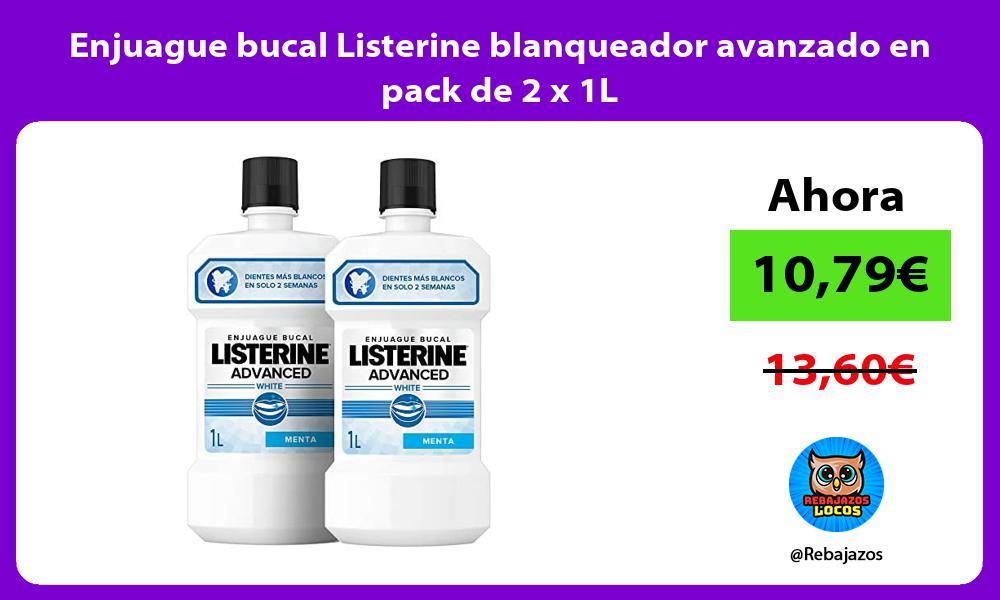 Enjuague bucal Listerine blanqueador avanzado en pack de 2 x 1L