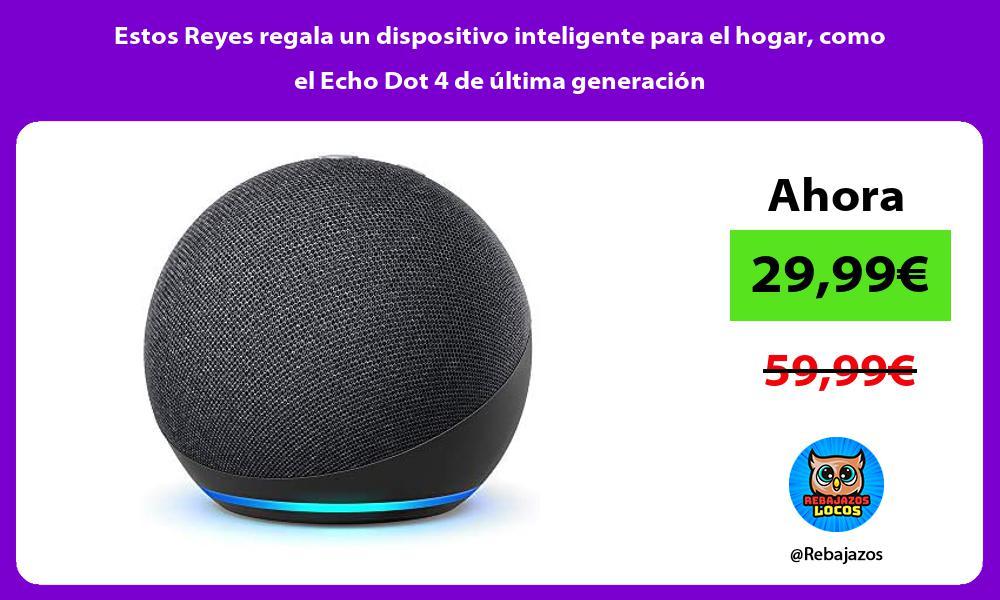 Estos Reyes regala un dispositivo inteligente para el hogar como el Echo Dot 4 de ultima generacion