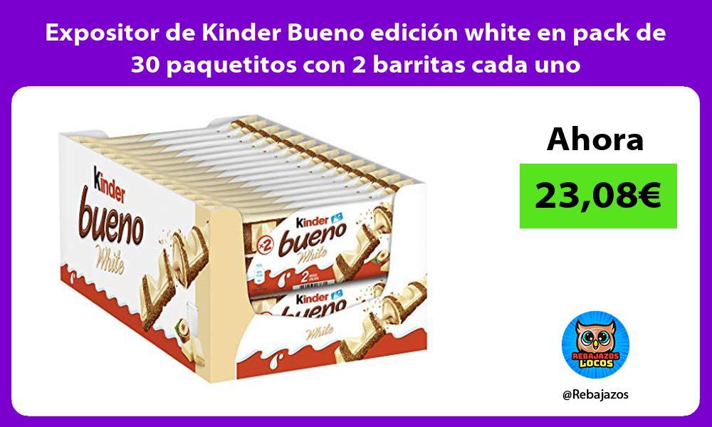 Expositor de Kinder Bueno edicion white en pack de 30 paquetitos con 2 barritas cada uno