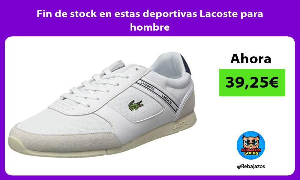 Fin de stock en estas deportivas Lacoste para hombre