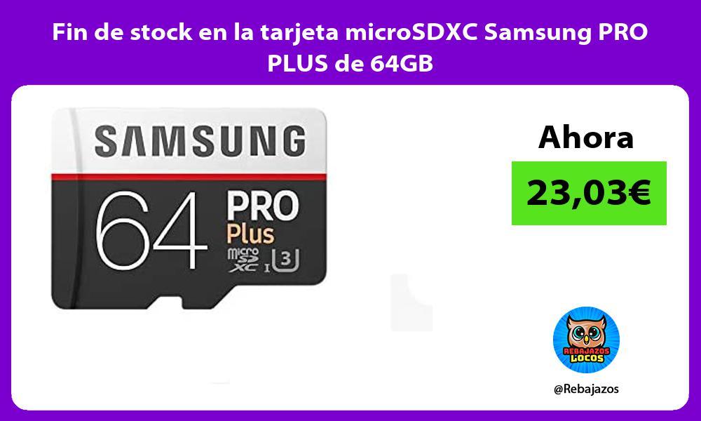 Fin de stock en la tarjeta microSDXC Samsung PRO PLUS de 64GB