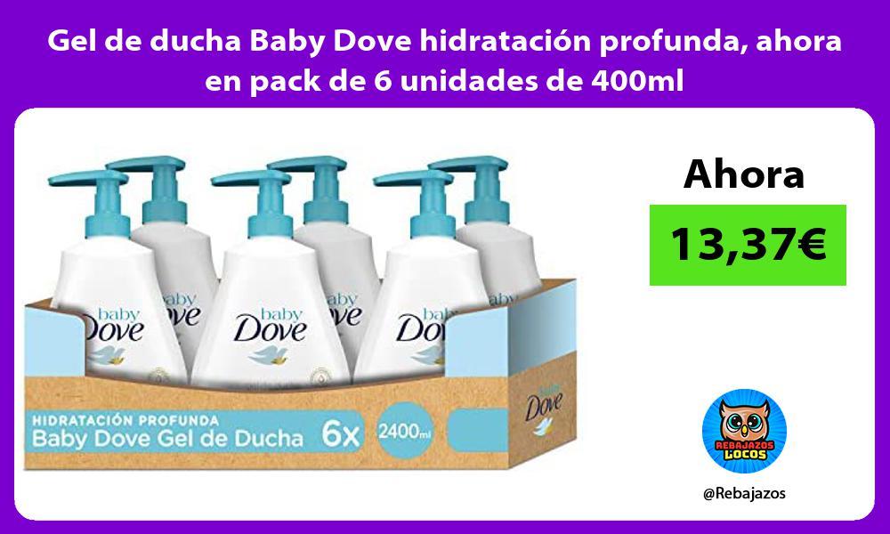 Gel de ducha Baby Dove hidratacion profunda ahora en pack de 6 unidades de 400ml