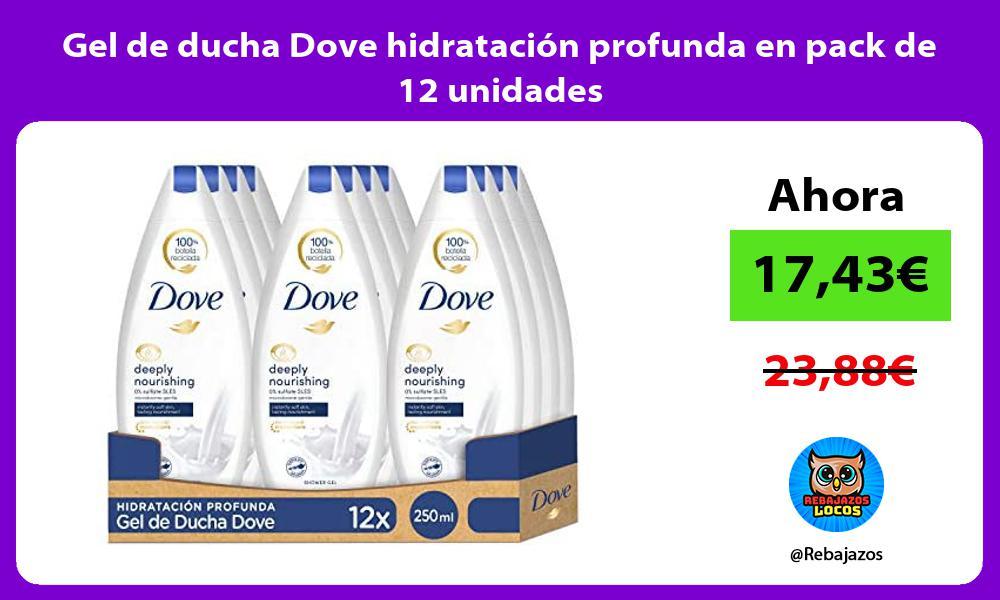 Gel de ducha Dove hidratacion profunda en pack de 12 unidades