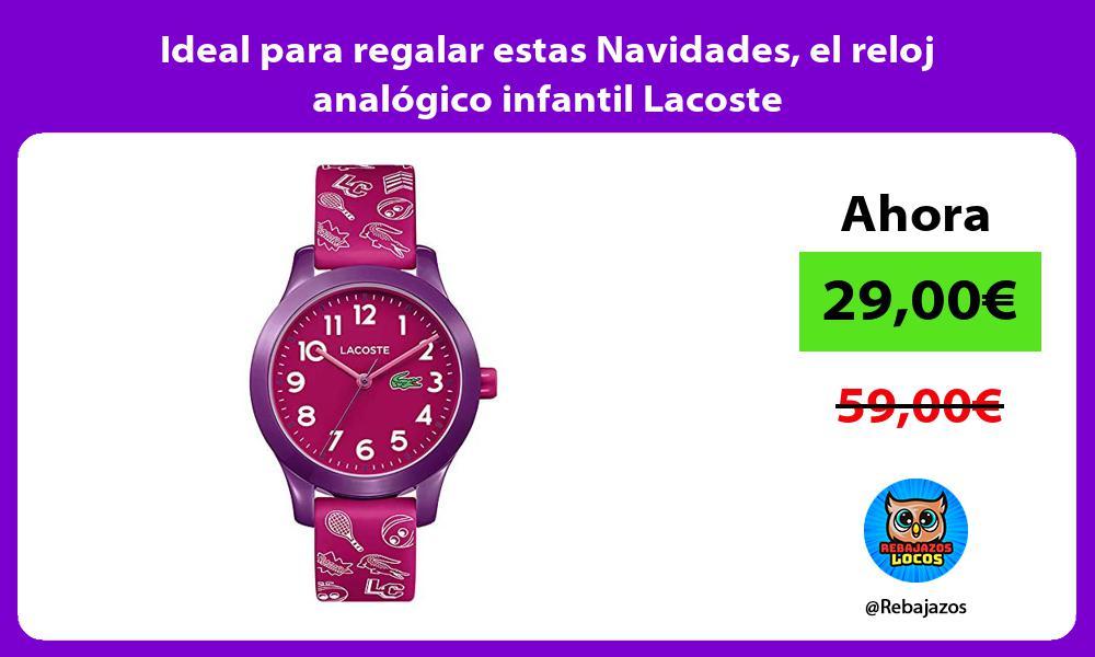 Ideal para regalar estas Navidades el reloj analogico infantil Lacoste