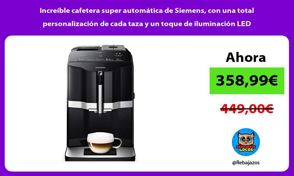 Increible cafetera super automatica de Siemens con una total personalizacion de cada taza y un toque de iluminacion LED