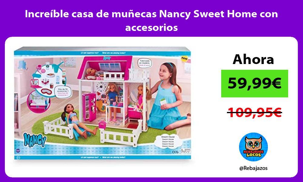 Increible casa de munecas Nancy Sweet Home con accesorios