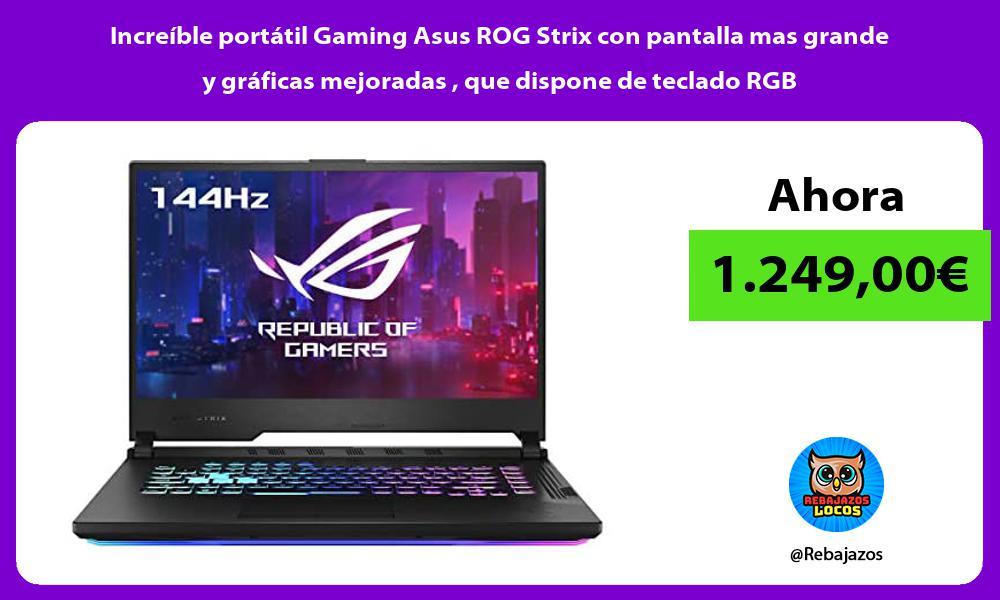 Increible portatil Gaming Asus ROG Strix con pantalla mas grande y graficas mejoradas que dispone de teclado RGB