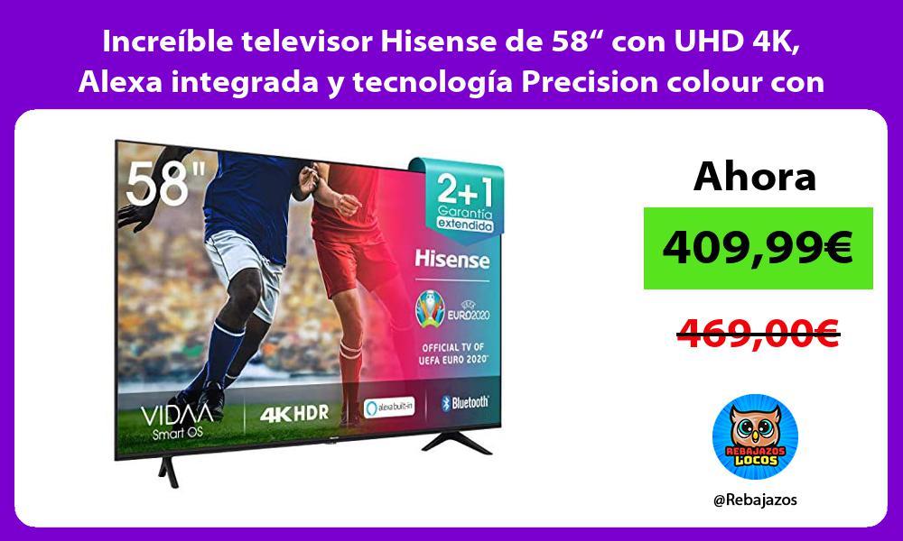 Increible televisor Hisense de 58 con UHD 4K Alexa integrada y tecnologia Precision colour con IA