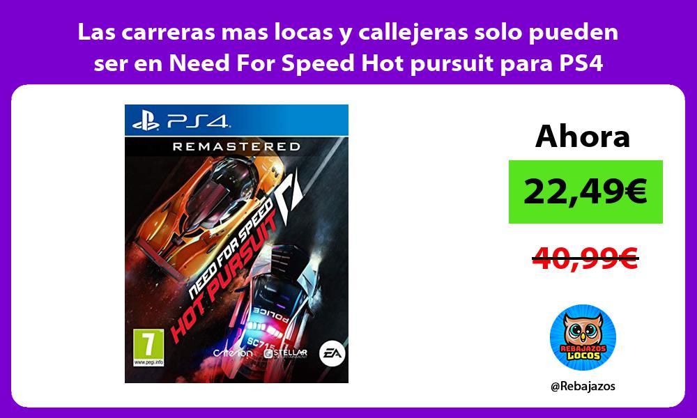 Las carreras mas locas y callejeras solo pueden ser en Need For Speed Hot pursuit para PS4
