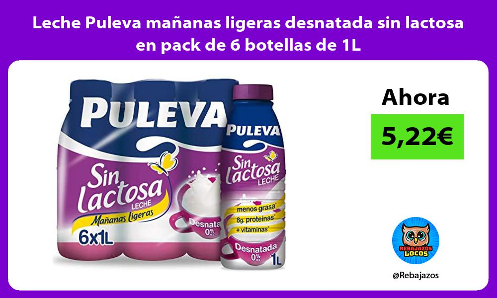 Leche Puleva mananas ligeras desnatada sin lactosa en pack de 6 botellas de 1L