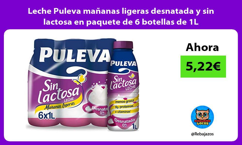 Leche Puleva mananas ligeras desnatada y sin lactosa en paquete de 6 botellas de 1L