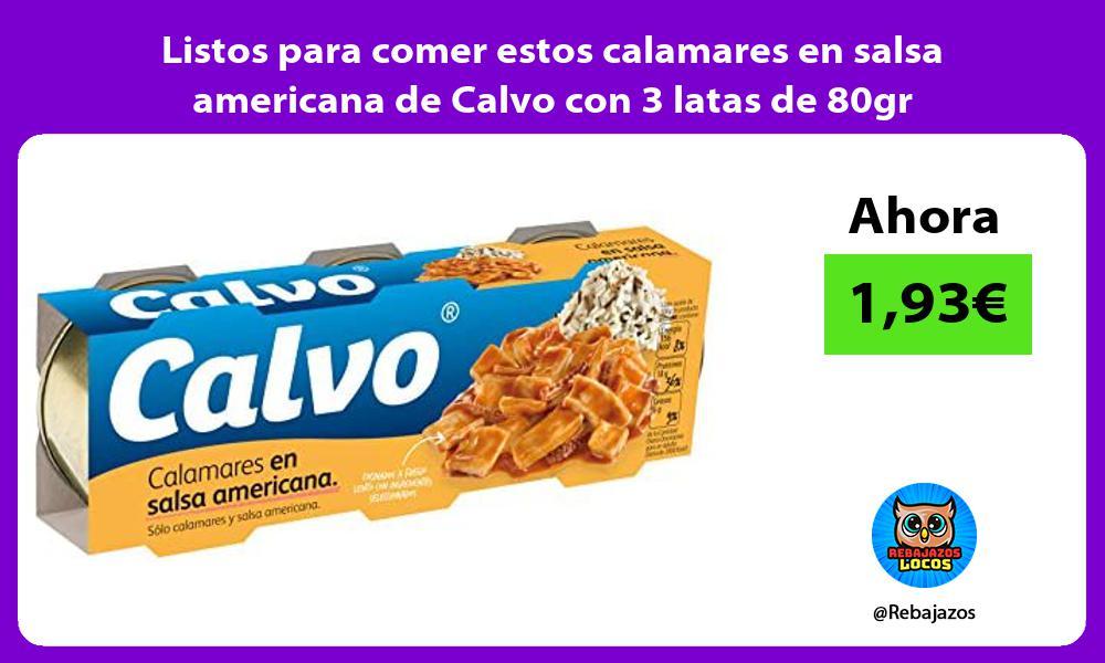 Listos para comer estos calamares en salsa americana de Calvo con 3 latas de 80gr