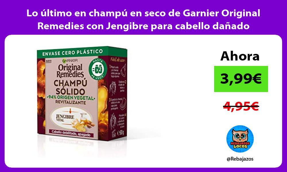 Lo ultimo en champu en seco de Garnier Original Remedies con Jengibre para cabello danado
